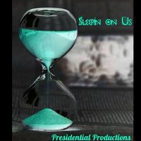 Sleepin' on Us — Presidential Productions