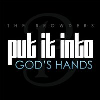 Put It into God's Hands — The Browders