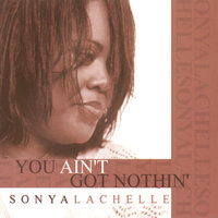 You Ain't Got Nothin' — Sonya Lachelle