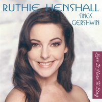 Ruthie Sings Gershwin - Love Is Here to Stay — Ruthie Henshall