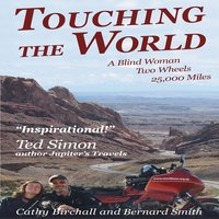 Touching the World: A Blind Woman, Two Wheels, 25,000 Miles — Cathy Birchall , Bernard Smith