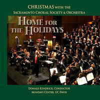 Home for the Holidays: Christmas with the Sacramento Choral Society & Orchestra — Sacramento Choral Society & Orchestra & Donald Kendrick