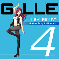 I Am Gille. 4 ~Anime Song Anthems~ — Gille