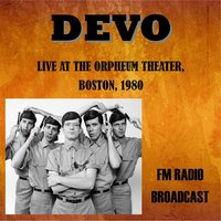 Live at the Orpheum Theater, Boston, 1980 - FM Radio Broadcast — Devo