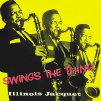 Swing's the Thing — Illinois Jacquet