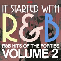 It Started With R&B – R&B Hits from the Forties, Volume 2 — сборник