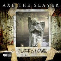 Tuff Love — Axe the Slayer