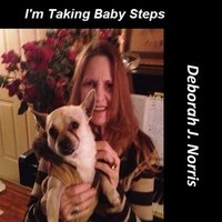 I'm Taking Baby Steps — Deborah J. Norris