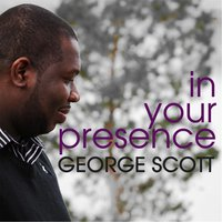 In Your Presence — George Scott