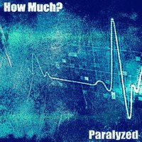 Paralyzed — How Much?