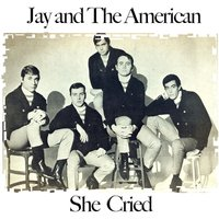 She Cried — Jay & The Americans