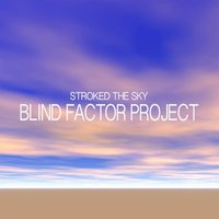 Stroked the Sky — Blind Factor Project