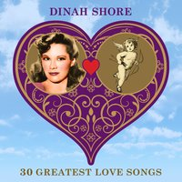 30 Greatest Love Songs — Dinah Shore