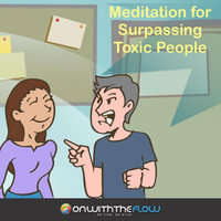 Meditation for Surpassing Toxic People — Onwiththeflow