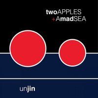 Two Apples & a Mad Sea — Unjin