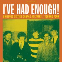I've Had Enough!: Unissued Sixties Garage Acetates, Volume Four — сборник