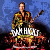 An All-Star Cast Of Friends — Dan Hicks & His Hot Licks, Dan Hicks & the Hot Licks
