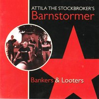 Bankers & Looters — Attila The Stockbroker