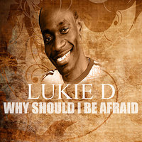 Why Should I Be Afraid — Lukie D