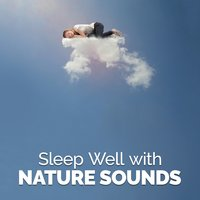 Sleep Well with Nature Sounds — Sleep Songs with Nature Sounds