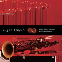 Eight Fingers — Andrea Bandel Ensemble, Felice Clemente