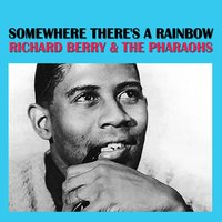 Somewhere There's A Rainbow — Richard Berry & The Pharaohs