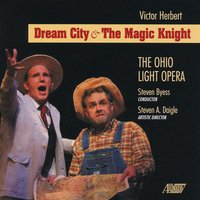 Victor Herbert: Dream City & The Magic Knight — Victor Herbert, Steven Byess, Ohio Light Opera Orchestra, Ohio Light Opera Chorus