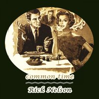 Common Time — Rick Nelson