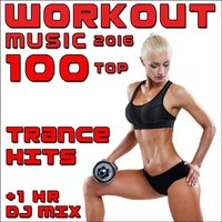 Workout Music 2016 100 Top Trance Hits + 1 Hr DJ Mix — сборник