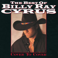 The Best Of Billy Ray Cyrus: Cover To Cover — Billy Ray Cyrus