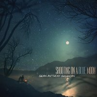 Shooting On a Blue Moon — Sean Anthony Sullivan