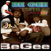 """Still Gotta B.G."" — Be Gee"