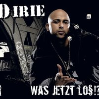 Was jetzt los?!? — D Irie