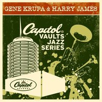 The Capitol Vaults Jazz Series — Gene Krupa, Harry James & His Orchestra