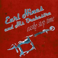 Easily Stop Time — Earl Hines and His Orchestra
