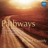 Pathways: Piano Music by Chopin, Debussy and Feigin — Robert Cassidy, Joel Feigin, Фредерик Шопен, Клод Дебюсси