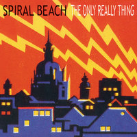 The Only Really Thing — Spiral Beach