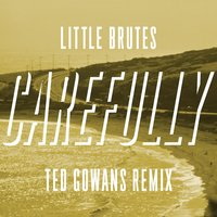 Carefully — Little Brutes