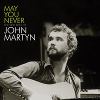 May You Never - The Very Best Of John Martyn — John Martyn