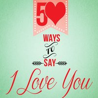 50 Ways to Say I Love You — XOXO