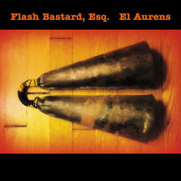 El Aurens — Flash Bastard, Esq.