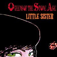 Little Sister — Queens Of The Stone Age