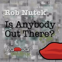 Is Anybody Out There? — Rob Nutek