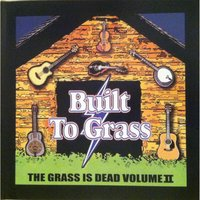 The Grass Is Dead: Built to Grass, Vol. II — The Grass Is Dead