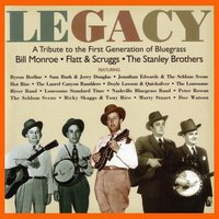 Legacy: A Tribute to the First Generation of Bluegrass - Bill Monroe / Flatt & Scruggs / The Stanley Brothers — сборник
