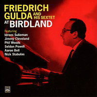 Friedrich Gulda and His Sextet at Birdland — Friedrich Gulda, Phil Woods, Aaron Bell, Seldon Powell, Idrees Sulieman, Jimmy Cleveland