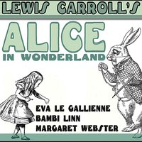 Alice in Wonderland by Lewis Carroll — Margaret Webster, Bambi Linn, Eva Le Gallienne