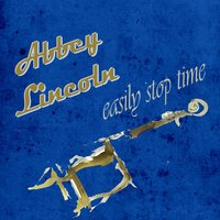 Easily Stop Time — Abbey Lincoln