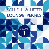 Soulful and Lifted Lounge Pearls, Vol. 1 — сборник
