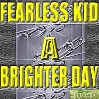 A Brighter Day — Fearless Kid